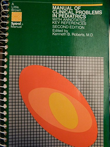 Manual of Clinical Problems in Pediatrics: With Annotated Key References (A Little, Brown spiral manual)