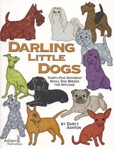 Darling Little Dogs: Thirty-Five Different Small Dog Breeds For - Applique Dog Patterns