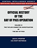 Cia Official History of the Bay of Pigs Invasion, Volume Iv, Cia History Office Staff and Jack B. Pfeiffer, 1780394764