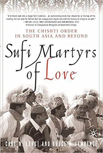Sufi Martyrs of Love: The Chishti Order in South Asia and Beyond by C. Ernst (2002-12-06)