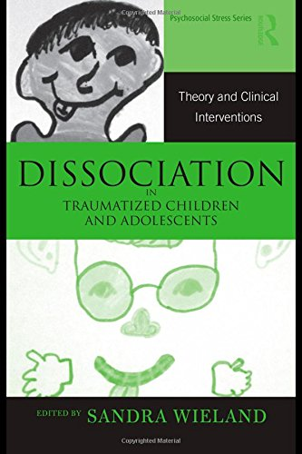 Dissociation in Traumatized Children and Adolescents: Theory and Clinical Interventions (Routledge Psychosocial Stree)