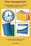 img - for Time management & organizational skills for students (and their parents too ): An organized student means less stress, more free time, and better grades!!! book / textbook / text book