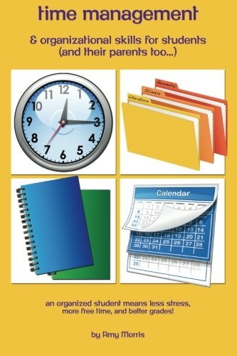 Time management & organizational skills for students (and   their parents too…): An organized student means less stress, more free time, and better grades!!!