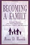 Becoming a Family : Parents' Stories and Their Implications for Practice, Policy, and Research, Harold, Rena D. and Colarossi, Lisa G., 0805819614