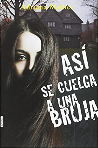 Amazon.com: Así se cuelga a una bruja (Spanish Edition) (9788416550883): Adriana Mather, Libros de Seda: Books