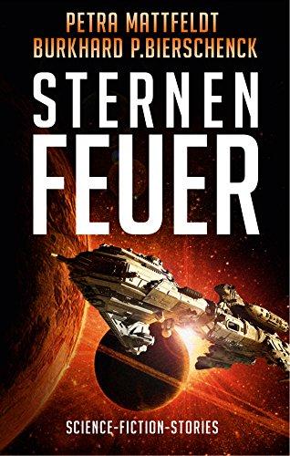 Sternenfeuer: Science-Fiction-Kurzgeschichten (DrachenStern-Anthologien) (German Edition)