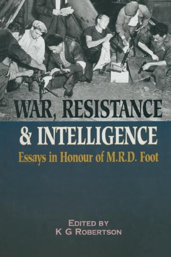 War Resistance and Intelligence: Collected Essays in Honour of M.R.D.Foot
