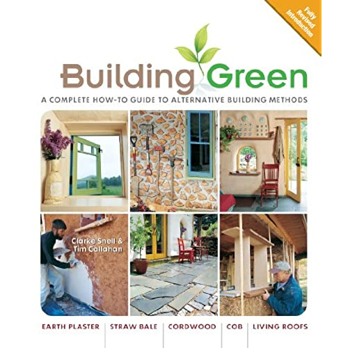 Building Green, New Edition: A Complete How To Guide To Alternative  Building Methods Earth Plaster * Straw Bale * Cordwood * Cob * Living Roofs  (Building ...