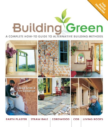 Building Green, New Edition: A Complete How-To Guide to Alternative Building Methods Earth Plaster * Straw Bale * Cordwo