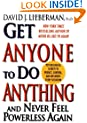 Get Anyone To Do Anything And Never Feel Powerless Again : Psychological secrets to predict, control, and influence every situation