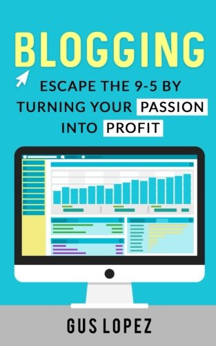 Blogging: Escape The 9-5 By Turning Your Passion Into Profit