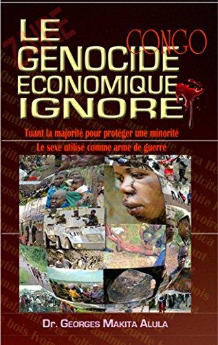 LE GENOCIDE ECONOMIQUE IGNORE: Tuant la majorité pour protéger une minorité - Le sexe utilisé comme arme de guerre (French Edition)