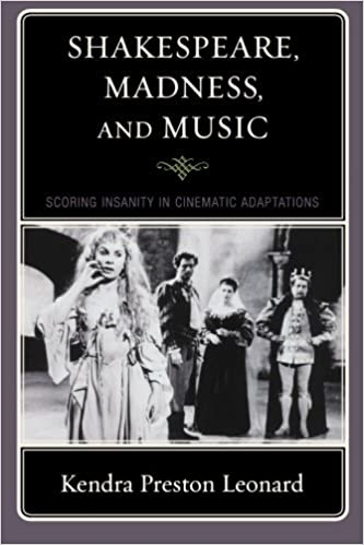 Book Shakespeare, Madness, and Music: Scoring Insanity in Cinematic Adaptations by Kendra Preston Leonard (2009-07-09)