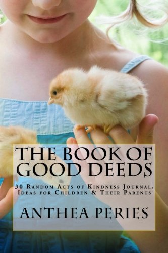 The Book of Good Deeds: 30 Random Acts of Kindness Journal, Ideas for Children & Their Parents (Parenting & Relationships)