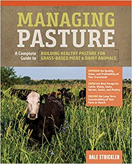 Managing Pasture: A Complete Guide to Building Healthy Pasture for