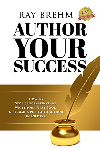 Author Your Success: How To Stop Procrastinating, Write Your First Book & Become A Published Author in 120 Days (Self Publishing Success Series 1) (Best Jobs For Aspiring Entrepreneurs)