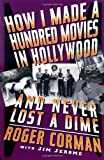 Front cover for the book How I Made a Hundred Movies in Hollywood and Never Lost a Dime by Roger Corman