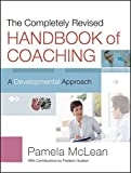 The Completely Revised Handbook of Coaching: A Developmental Approach (Jossey-bass Business and Management)