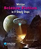 Write Science Fiction in 5 Simple Steps (Creative Writing in 5 Simple Steps)