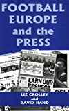 Football, Europe and the Press (Sport in the Global Society), Liz Crolley, David Hand, 0714680176