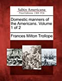 Domestic Manners of the Americans. Volume 1 Of 2, Frances Milton Trollope, 1275819664