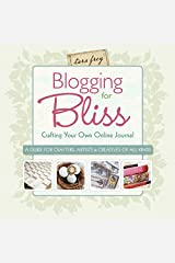 Blogging for Bliss: Crafting Your Own Online Journal: A Guide for Crafters, Artists & Creatives of all Kinds Paperback
