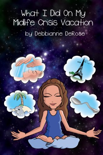 Book: What I Did On My Midlife Crisis Vacation by Debbianne DeRose