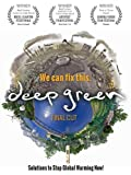 """""""DEEP GREEN: Solutions To Stop Global Warming Now"""" (FINAL CUT)"""