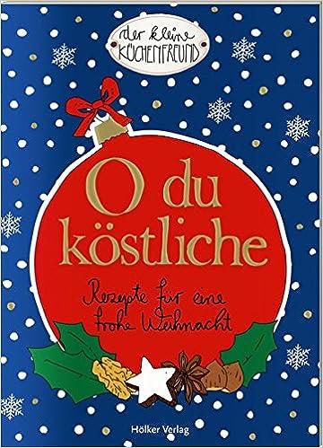 O du köstliche: Rezepte für eine frohe Weihnacht Der kleine ...