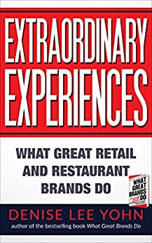 Extraordinary Experiences: What Great Retail and Restaurant Brands Do by [Yohn, Denise Lee]