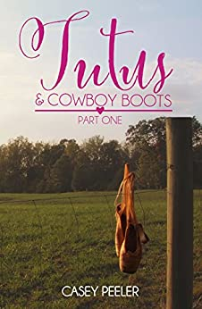 Tutus & Cowboy Boots (Part 1) (Tutus & Cowboy Boots Series) by [Peeler, Casey]