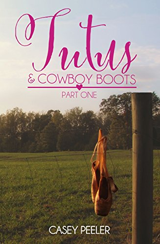 Tutus & Cowboy Boots: A Small Town Dance Romance (Part One) (Tutus & Cowboy Boots Series Book 1)