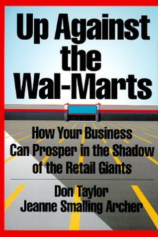 Up Against the Wal-Marts: How Your Business Can Prosper in the Shadow of the Retail Giants by Mrs. Don Taylor (1994-10-20)