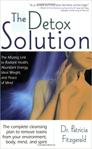Book The Detox Solution: The Missing Link to Radiant Health, Abundant Energy, Ideal Weight, and Peace of Mind