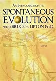 An Introduction to Spontaneous Evolution with Bruce H. Lipton, Ph.D.