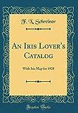 Amazon / Forgotten Books: An Iris Lover s Catalog With Iris Map for 1928 Classic Reprint (F X Schreiner)