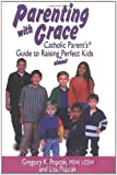 Parenting with Grace Catholic Parent Guide to Raising Almost Perfect Kids, Gregory K. Popcak and Lisa Popcak, 0879737301