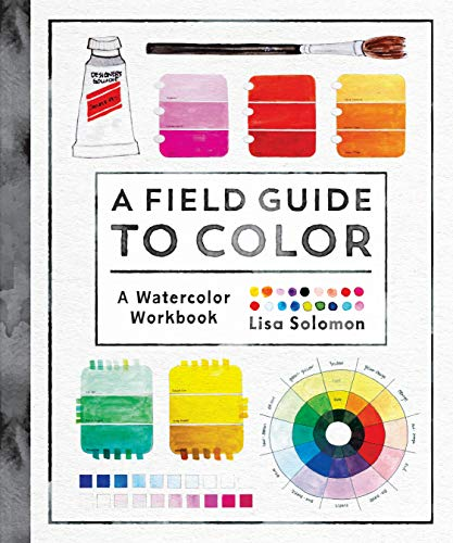 A Field Guide to Color: Watercolor Explorations in Hues, Tints, Shades, and Everything in Between por Lisa Solomon