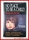 No Place to Be a Child : Growing up in a War Zone, Garbarino, James and Kostelny, Kathleen, 0669244414