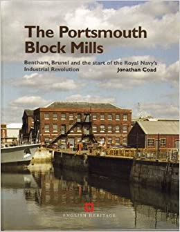 The Portsmouth Block Mills: Bentham, Brunel and the Start of the Royal Navy's Industrial Revolution