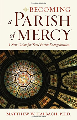 Becoming a Parish of Mercy: A New Vision for Total Parish Evangelization