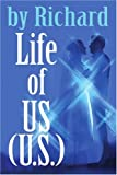 Life of US (U. S. ), Richard, 0595316468