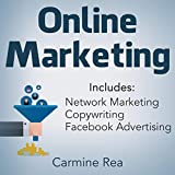 Online Marketing: This Book Includes: Network Marketing, Copywriting, Facebook Advertising (with Tips About Social Media Marketing, How to Create a Profitable Business)