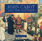 John Cabot and the Matthew, Ian Wilson, 1550811312