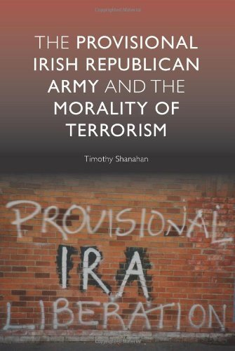 Download The Provisional Irish Republican Army and the Morality of Terrorism by Shanahan, Timothy published by Edinburgh University Press Paperback ebook