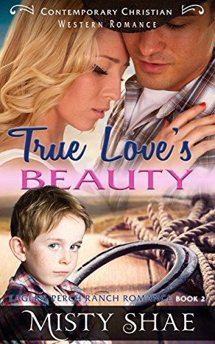 (True Loves Beauty: Contemporary Christian Western Romance (Eagle's Perch Ranch Romance Book 2))