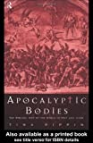 Apocalyptic Bodies : The Biblical End of the World in Text and Image, Pippin, Tina, 0415182484