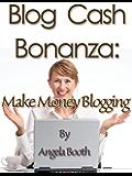 Blog Content Cash Bonanza: Make Money Blogging