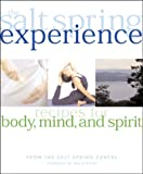 The Salt Spring Experience: Recipes for Body, Mind, and Spirit