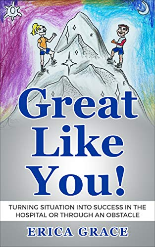 Great Like You!: Turning Situation into Success In the Hospital or Through an Obstacle